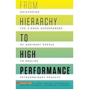 From Hierarchy to High Performance: Unleashing the Hidden Superpowers of Ordinary People to Realize Extraordinary, Paperback/Doug Kirkpatrick