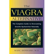 The Viagra Alternative: The Complete Guide to Overcoming Erectile Dysfunction Naturally, Paperback/Marc Bonnard