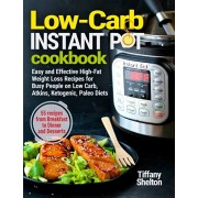 Low-Carb Instant Pot Cookbook: Easy and Effective High-Fat Weight Loss Recipes for Busy People on Low Carb, Atkins, Ketogenic, Paleo Diets. 55 Recipe, Paperback/Tiffany Shelton
