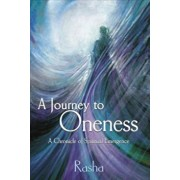 A Journey to Oneness: A Chronicle of Spiritual Emergence, Paperback/Rasha