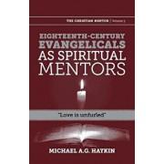 Eighteenth-Century Evangelicals as Spiritual Mentors: Love Is Unfurled, Paperback/Michael A. G. Haykin