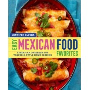 Easy Mexican Food Favorites: A Mexican Cookbook for Taqueria-Style Home Cooking, Paperback