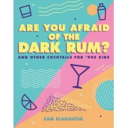 Are You Afraid of the Dark Rum? - and Other Cocktails for '90s Kids (Slaughter Sam)(Paperback / softback) (9781449491567)