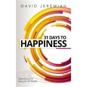 31 Days to Happiness: How to Find What Really Matters in Life, Paperback