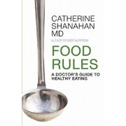 Food Rules: A Doctor's Guide to Healthy Eating, Paperback/Catherine Shanahan MD