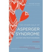 The Other Half of Asperger Syndrome (Autism Spectrum Disorder): A Guide to Living in an Intimate Relationship with a Partner Who Is on the Autism Spec