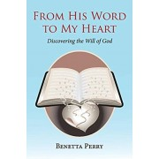 From His Word to My Heart: Discovering the Will of God, Paperback/Benetta Perry