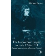 The Napoleonic Empire in Italy, 1796-1814: Cultural Imperialism in a European Context?