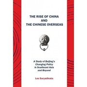 The Rise of China and the Chinese Overseas: A Study of Beijing's Changing Policy in Southeast Asia and Beyond, Paperback/Leo Suryadinata
