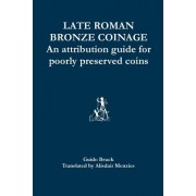 Late Roman Bronze Coinage: An Attribution Guide for Poorly Preserved Coins