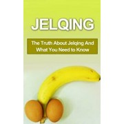 Jelqing: The Truth about Jelqing and What You Need to Know, Paperback/Chris Campbell