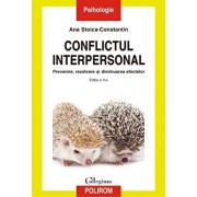 Conflictul interpersonal. Prevenire, rezolvare si diminuarea efectelor (editia a II-a, revazuta si adaugita)/Ana Stoica-Constantin