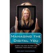 Managing the Digital You: Where and How to Keep and Organize Your Digital Life, Hardcover