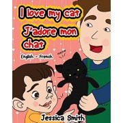 I Love My Cat - J'adore Mon Chat: English - French Children's Picture Book - stunning illustrations for an awesome and fun way to learn languages (Bil, Paperback/Jessica Smith
