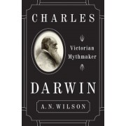 Charles Darwin: Victorian Mythmaker, Hardcover