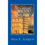 The Colossal Columbo Quiz Book: A Plethora of Perplexing Questions about Television's Greatest Detective Show, Paperback/Alan L. Galpert
