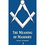 The Meaning of Masonry, Paperback/Walter L. Wilmshurst