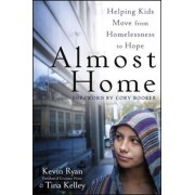 Almost Home: Helping Kids Move from Homelessness to Hope, Paperback