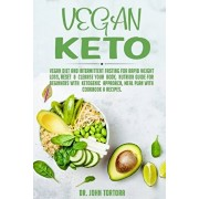 Vegan Keto: Vegan Diet and Intermittent Fasting for Rapid Weight Loss, Reset & Cleanse Your Body, Nutrion Guide for Beginners with, Paperback/John Tortora