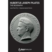 Hubertus Joseph Pilates. The Biography, Paperback/Esperanza Aparicio Romero