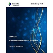 Cima Ba1 Fundamentals of Business Economics Study Text, Paperback/Astranti Financial Training