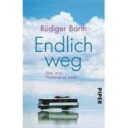 Barth, Rdiger Endlich weg: ber eine Weltreise zu zweit