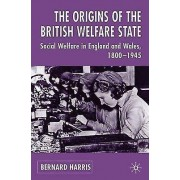 The Origins of the British Welfare State by Bernard Harris