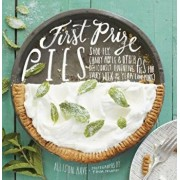 First Prize Pies: Shoo-Fly, Candy Apple, and Other Deliciously Inventive Pies for Every Week of the Year (and More), Hardcover/Allison Kave