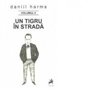 Antologie Poeme, Proza, Teatru Vol II Un tigru in strada/Daniil Harms