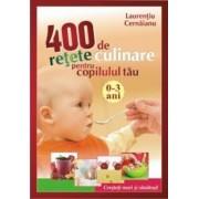 400 de retete culinare pentru copilul tau (0-3 ani) - Editia 2009