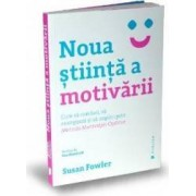 Noua stiinta a motivarii - Susan Fowler
