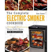 Electric Smoker Cookbook: The Complete Electric Smoker Cookbook - Delicious and Mouthwatering Electric Smoker Recipes for Beginners, Paperback