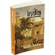 India vazuta si nevazuta/Vasile Andru