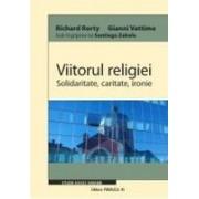 VIITORUL RELIGIEI. SOLIDARITATE, CARITATE, IRONIE.