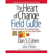 The Heart of Change Field Guide: Tools and Tactics for Leading Change in Your Organization, Paperback/Dan S. Cohen