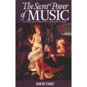 The Secret Power of Music: The Transformation of Self and Society Through Musical Energy, Paperback/David Tame