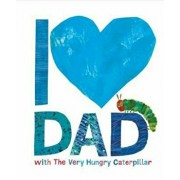 I Love Dad with the Very Hungry Caterpillar, Hardcover/Eric Carle
