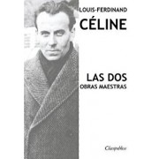 Louis-Ferdinand Céline - Las dos obras maestras: Viaje al fin de la noche & Muerte a crédito, Paperback/Louis-Ferdinand Celine