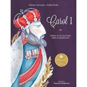 Carol I. Primul si cel mai mare rege al romanilor/Adrian Cioroianu, Andrei Radu