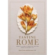 Tasting Rome: Fresh Flavors and Forgotten Recipes from an Ancient City, Hardcover/Katie Parla