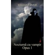 Nocturna cu vampir. Opus 1 - Stelian Tanase