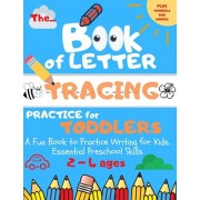 The Book of Letter Tracing Practice for Toddlers: Plus Shapes and Numbers A Fun Book to Practice Writing for Kids. Essential Preschool Skills Ages 2-4, Paperback/Dorothy Brooks