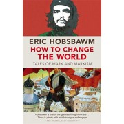 How To Change The World. Tales of Marx and Marxism, Paperback/Eric Hobsbawm