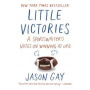 Little Victories: A Sportswriter's Notes on Winning at Life, Paperback