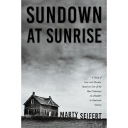 Sundown at Sunrise: A Story of Love and Murder, Based on One of the Most Notorious Ax Murders in American History, Paperback