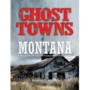 Ghost Towns of Montana: A Classic Tour Through the Treasure State's Historical Sites, Paperback