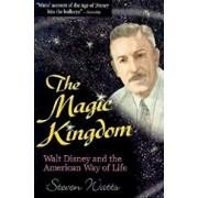 The Magic Kingdom: Walt Disney and the American Way of Life, Paperback/Steven Watts