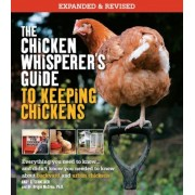 The Chicken Whisperer's Guide to Keeping Chickens, Revised: Everything You Need to Know. . . and Didn't Know You Need to Know about Backyard and Urban, Paperback