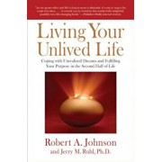 Living Your Unlived Life: Coping with Unrealized Dreams and Fulfilling Your Purpose in the Second Half of Life, Paperback/Robert A. Johnson