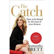 The Catch: How to Be Found by the Man of Your Dreams, Paperback/Samantha Brett